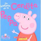 La Historia De La Cerdita Peppa / The Story Of Peppa Pig