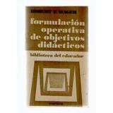 Formulación Operativa De Objetivos Didácticos, R. Mager.