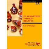 El Tungsteno Y Otros Relatos - César Vallejo