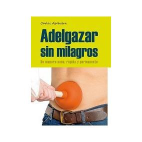 Adelgazar Sin Milagros + Bono Ebook Digital Epub Pdf