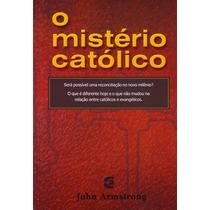 Livro O Mistério Católico - John Armstrong Frete Gratis