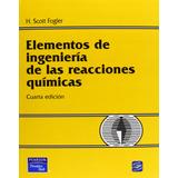 Elementos De Ingenierías De Las Reacciones Químicas 4ª Ed