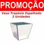 Cachepot Vaso Trapézio Espelhado Decoração - Promoção Vidro