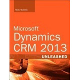 Microsoft Dynamics Crm 2013 Unleashed, Marc Wolenik
