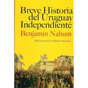 Breve Historia Del Uruguay Independiente - Nahum