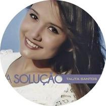Cd Talita Santos- A Solução
