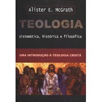 Teologia Sistemática Histórica E Filosófica Livro Mcgrath