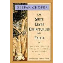 Las Siete Leyes Espirituales Del Éxito. Deepak Chopra.