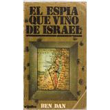 El Espia Que Vino De Israel - Ben Dan