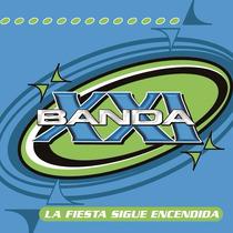 Banda Xxi - La Fiesta Sigue Encendida Cd