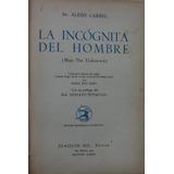 La Incognita Del Hombre - Alexis Carrel