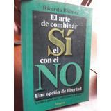 Arte De Combinar Si Con No Ricardo Bulmez Opcion Libertad