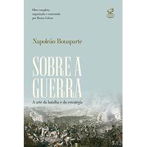 Sobre A Guerra A Arte Da Batalha E Da Estratégia Napoleao