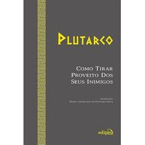 Livro Como Tirar Proveito De Seus Inimigos De Plutarco -novo
