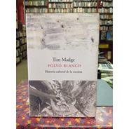 Tim Madge. Polvo Blanco. Historia Cultural De La Cocaína.