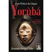 Guia Prático Da Língua Yorùbá Fernandes Portugal Filho