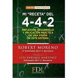 Mi Receta Del 4-4-2 - Moreno, Robert - Futbol De Libro 2013