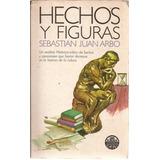 Hechos Y Figuras. Sebastián Juan Arbó.
