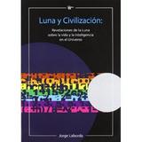 Luna Y Civilización: Revelaciones De La Luna So Envío Gratis