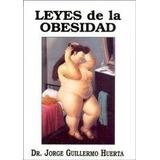 Leyes De La Obesidad. Jorge Guillermo Huerta. Ed.cumacu