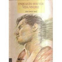 Enquanto Houver Vida Viverei - Julio Emilio Braz