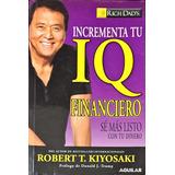 Incrementa Tu Iq Financiero/ Robert T. Kiyosaki