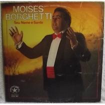 Lp / Vinil Gospel: Moisés Borghétti - Seu Nome É Santo 1985
