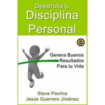 Libro: Desarrolla Tu Disciplina Personal - S. Pavlina - Pdf