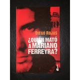 ¿ Quien Mato A Mariano Ferreyra ? - Diego Rojas - Env Gratis