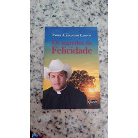 Livro Os Segredos Da Felicidade Padre Alessandro Campos