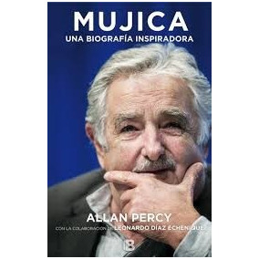 Mujica Una Biografia Inspiradora - Allan Percy Pdf Digital