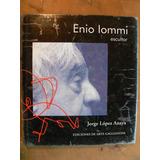 Jorge López Anaya: Enio Iommi Escultor 2000 1° Ed Gaglianone