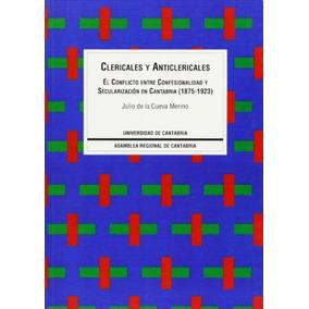 Clericales Y Anticlericales : Cantabria, 1875-1 Envío Gratis