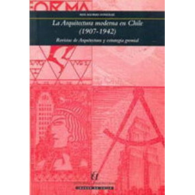 La Arquitectura Moderna En Chile; Autores Varios