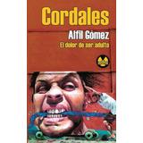 Cordales, El Dolor De Ser Adulto; Alfil Gómez