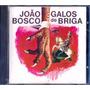 Cd João Bosco - Galos De Briga - Novo , Lacrado