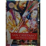 San Cayetano. Vida Misterios Y Milagros. Alfredo Serra