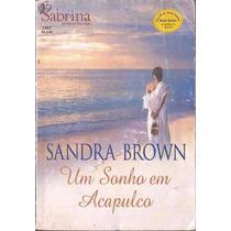 Um Sonho Em Acapulco - Sandra Brown Sabrina Preciosos 1567