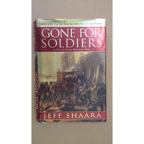 Gone For Soldiers, Mexican War, Jeff Shaara, En Ingles