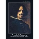 Antonio Palomino / Vida De Don Diego Velázquez De Silva
