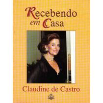 Livro Recebendo Em Casa Claudine De Castro