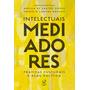 Intelectuais Mediadores - Angela Maria De Castro Gomes