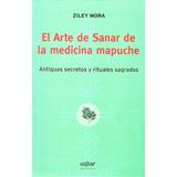 El Arte De Sanar De La Medicina Mapuche; Ziley Mora