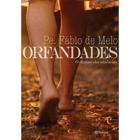 Livro Orfandades: O Destino Das Ausências Pe. Fábio De Melo