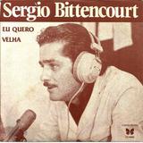 Compacto Vinil Sergio Bittencourt 1979 Eu Quero + Velha
