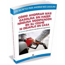 Libro: Comó Ahorrar Más Gasolina Sin Hacer Ninguna... - Pdf