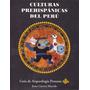 Culturas Prehispánicas Del Perú / Justo Cáceres Macedo