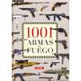 1001 Armas De Fuego - Autores Varios