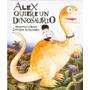 Libro Alex Quiere Un Dinosaurio De Oram-kitamura