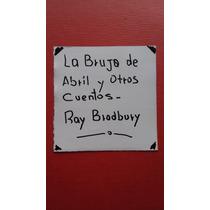 La Bruja De Abril Y Otros Cuentos / Ray Bradbury .